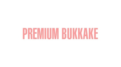 $29.95 Premium Bukkake Discount